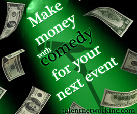 Make Money with Comedy talent network inc